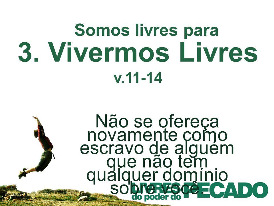 Somos livres para 3. Vivermos Livres v.11-14.