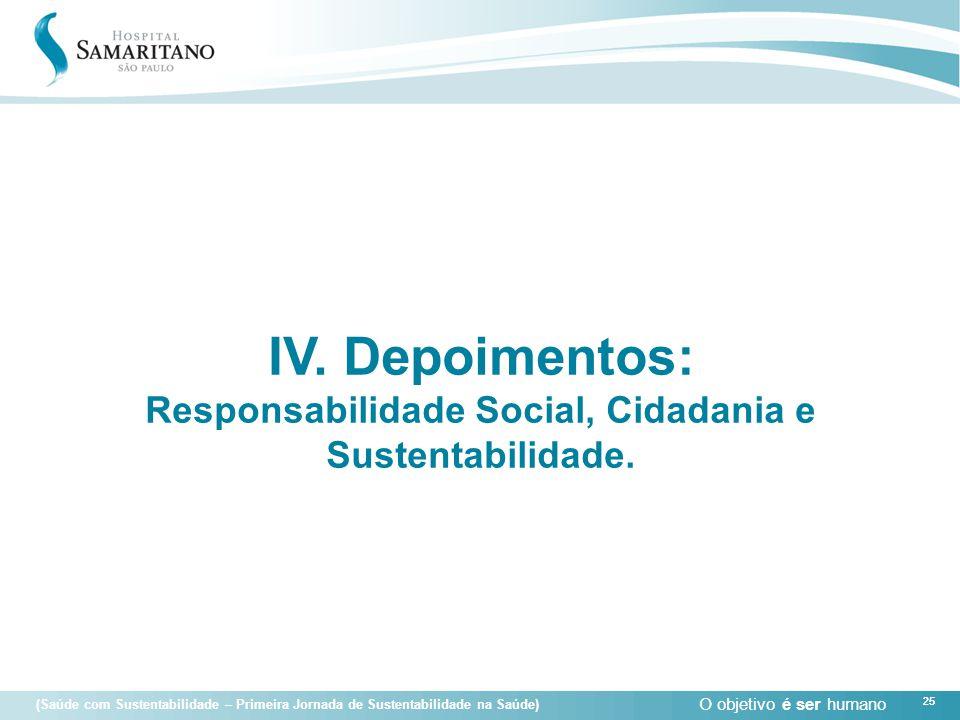 IV. Depoimentos: Responsabilidade Social, Cidadania e Sustentabilidade.