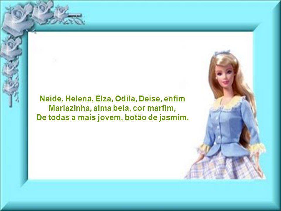 Neide, Helena, Elza, Odila, Deise, enfim