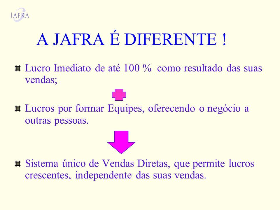 A JAFRA É DIFERENTE ! Lucro Imediato de até 100 % como resultado das suas vendas; Lucros por formar Equipes, oferecendo o negócio a outras pessoas.