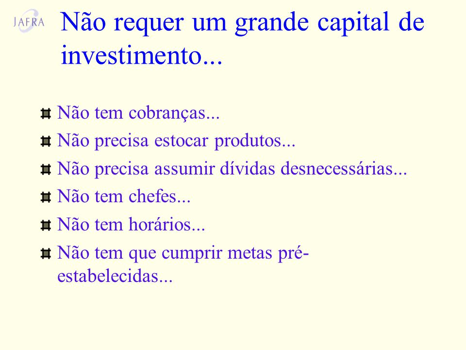 Não requer um grande capital de investimento...