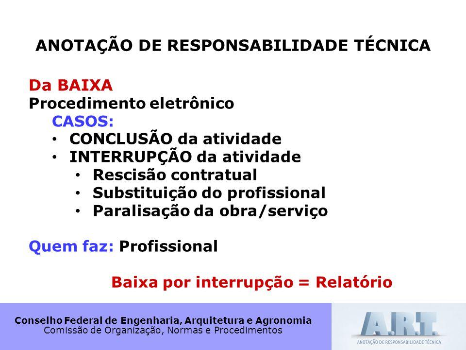 ANOTAÇÃO DE RESPONSABILIDADE TÉCNICA Baixa por interrupção = Relatório