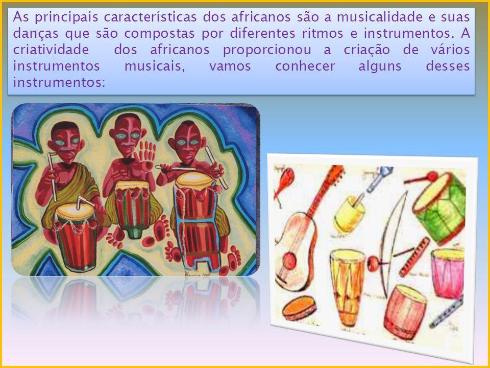As principais características dos africanos são a musicalidade e suas danças que são compostas por diferentes ritmos e instrumentos.
