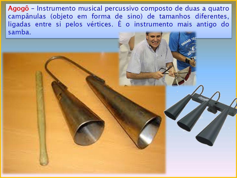 Agogô – Instrumento musical percussivo composto de duas a quatro campânulas (objeto em forma de sino) de tamanhos diferentes, ligadas entre si pelos vértices.