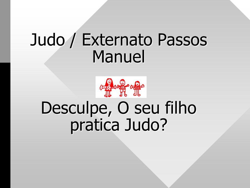 Judo / Externato Passos Manuel Desculpe, O seu filho pratica Judo