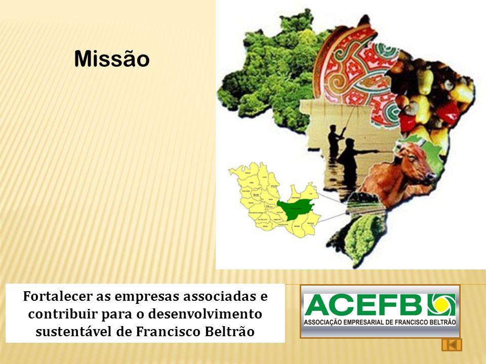 Missão Fortalecer as empresas associadas e contribuir para o desenvolvimento sustentável de Francisco Beltrão.