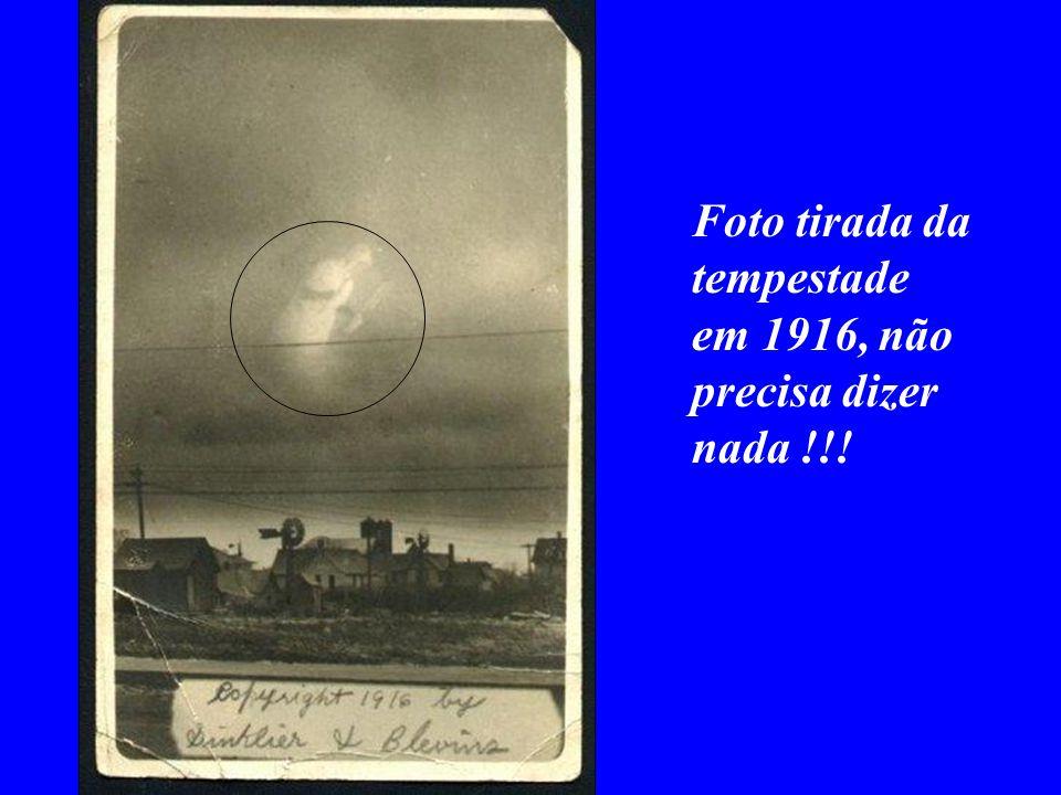 Foto tirada da tempestade em 1916, não precisa dizer nada !!!
