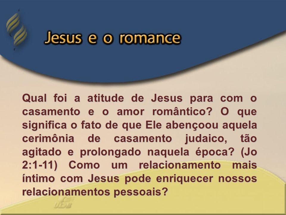Qual foi a atitude de Jesus para com o casamento e o amor romântico