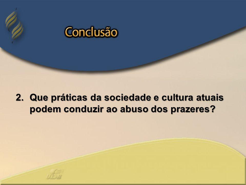Que práticas da sociedade e cultura atuais podem conduzir ao abuso dos prazeres