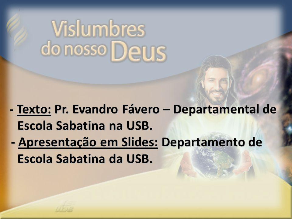 - Texto: Pr. Evandro Fávero – Departamental de