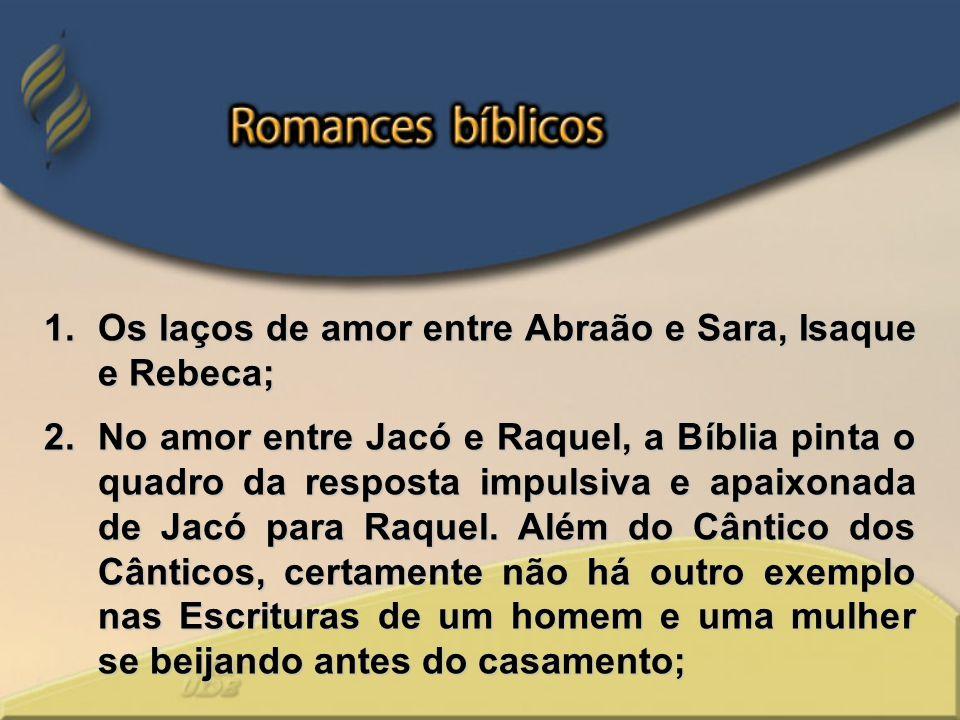 Os laços de amor entre Abraão e Sara, Isaque e Rebeca;
