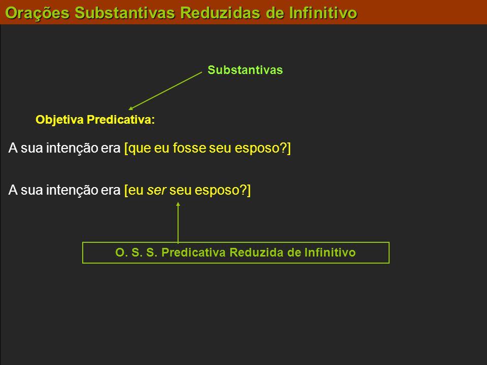 Objetiva Predicativa: O. S. S. Predicativa Reduzida de Infinitivo