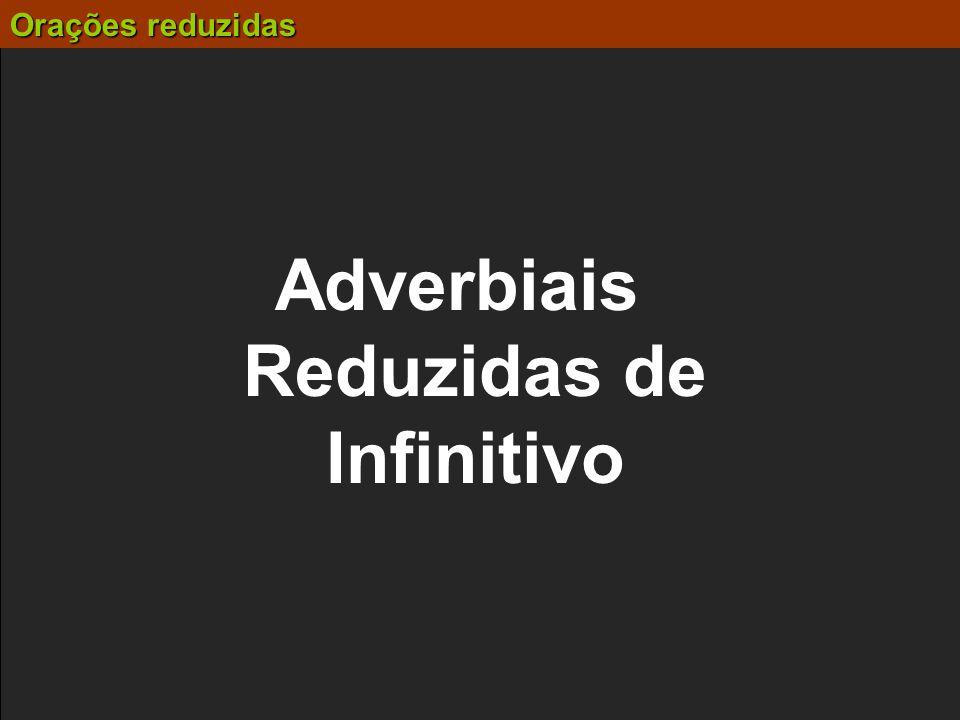 Adverbiais Reduzidas de Infinitivo