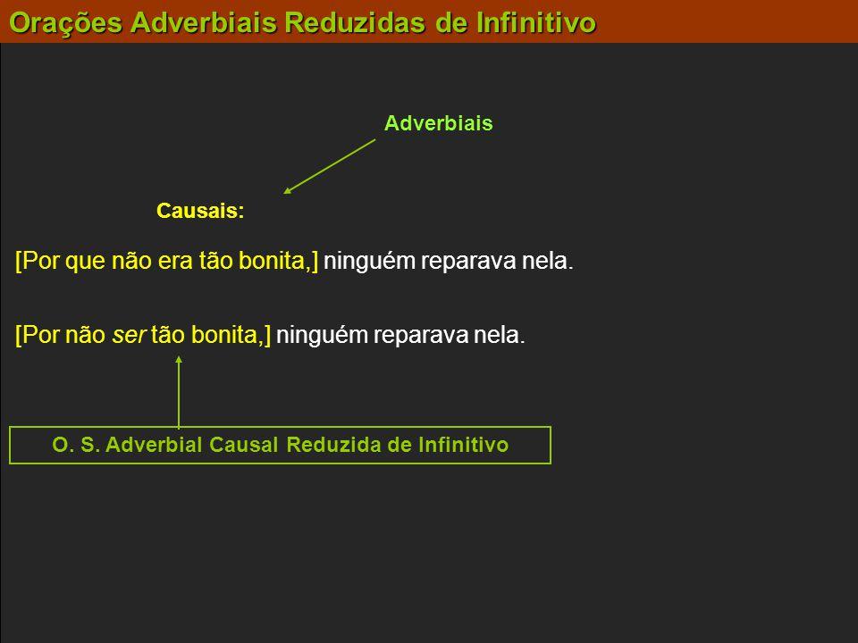 O. S. Adverbial Causal Reduzida de Infinitivo