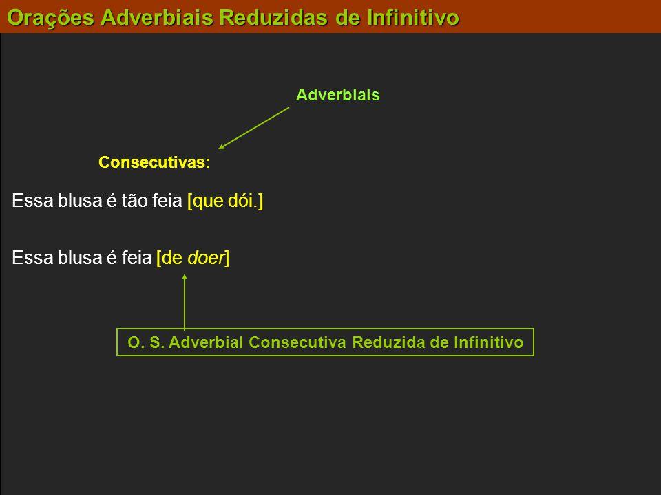 O. S. Adverbial Consecutiva Reduzida de Infinitivo