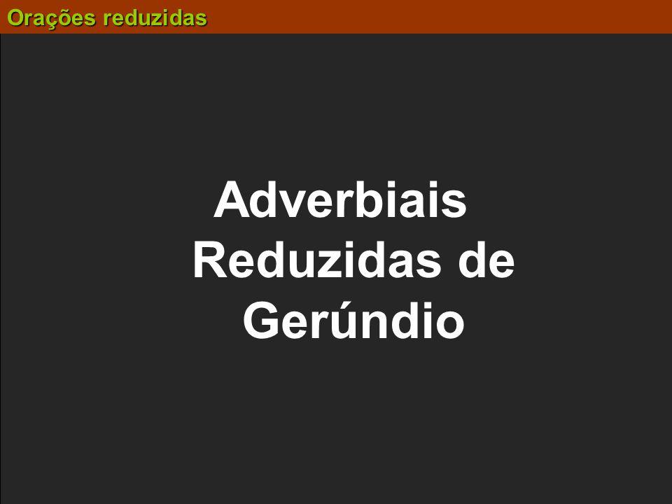 Adverbiais Reduzidas de Gerúndio