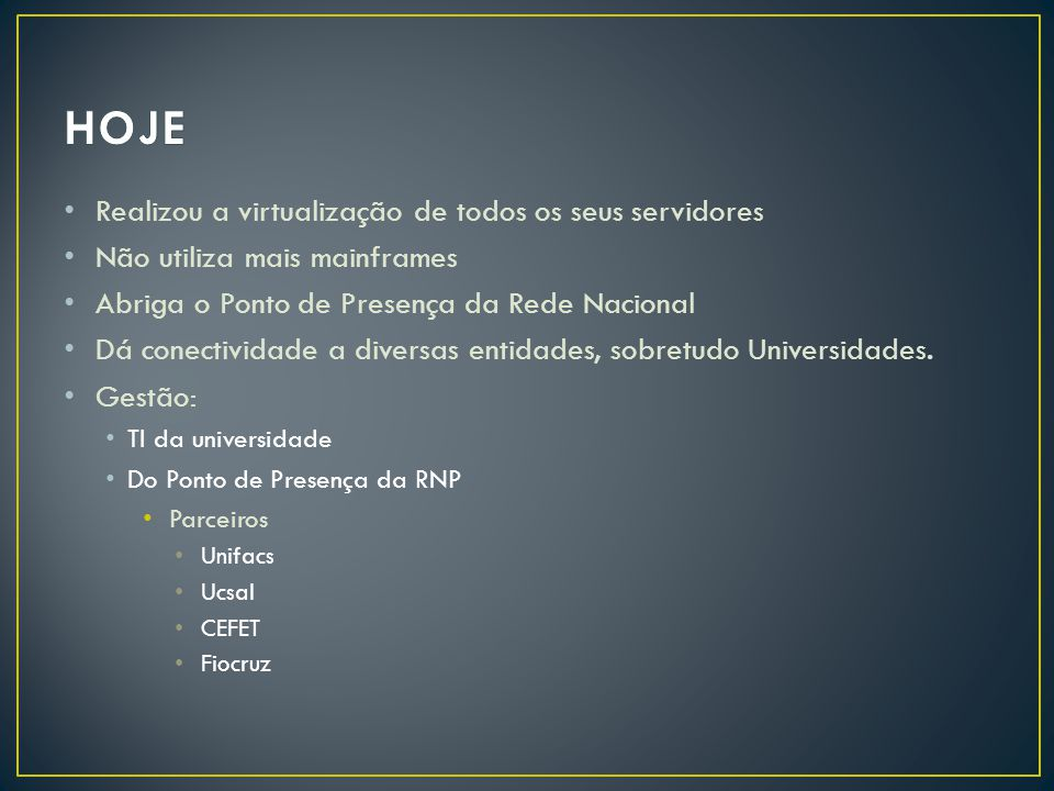 HOJE Realizou a virtualização de todos os seus servidores