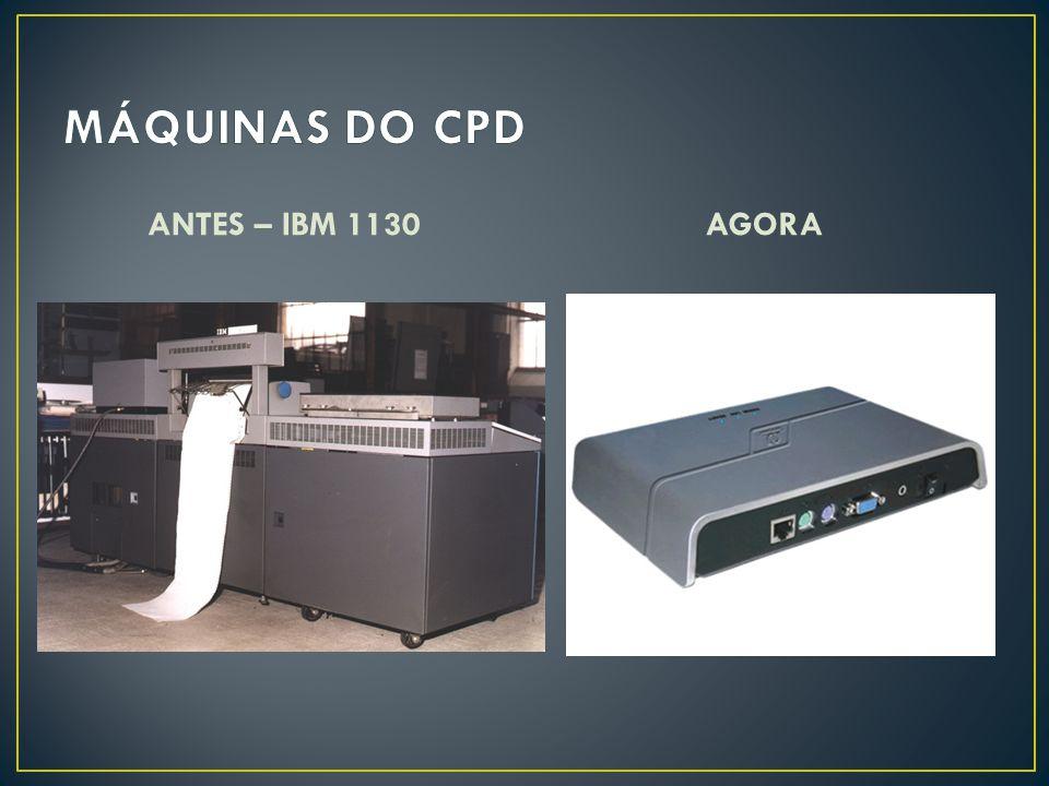 MÁQUINAS DO CPD ANTES – IBM 1130 AGORA