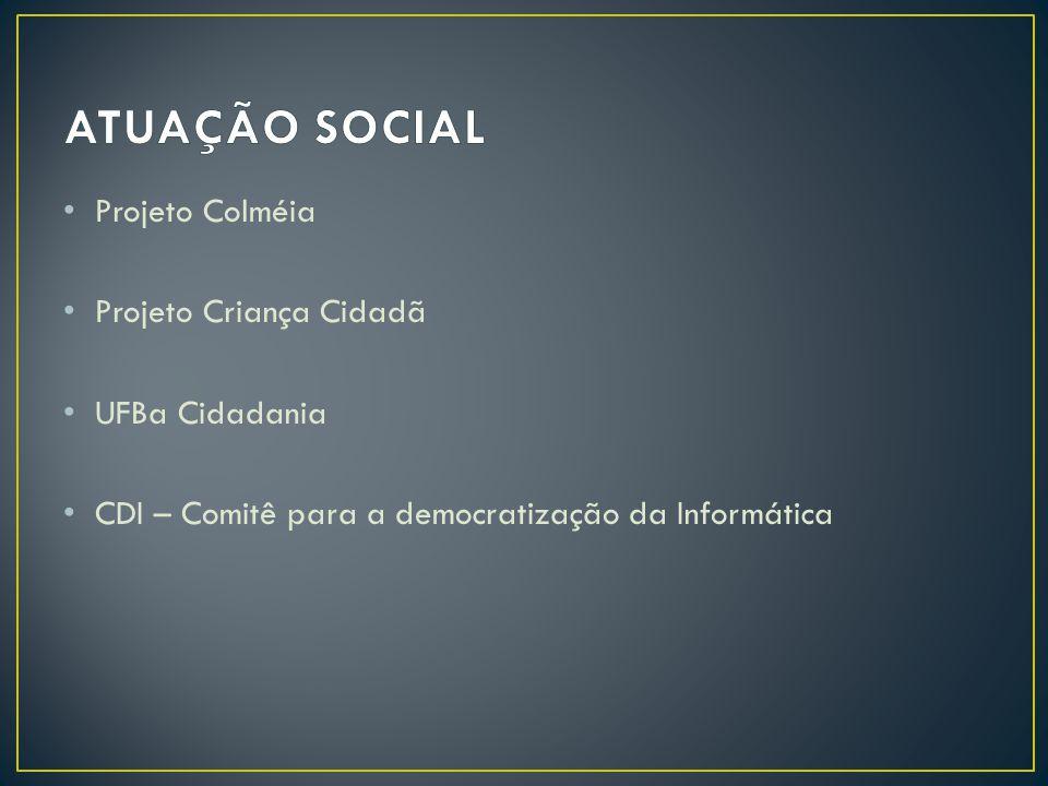 ATUAÇÃO SOCIAL Projeto Colméia Projeto Criança Cidadã UFBa Cidadania