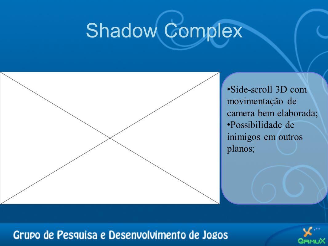 Shadow Complex Side-scroll 3D com movimentação de camera bem elaborada; Possibilidade de inimigos em outros planos;