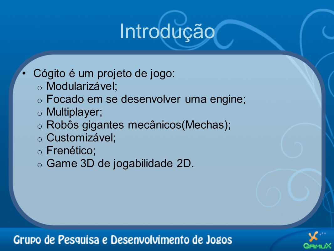 Introdução Cógito é um projeto de jogo: Modularizável;