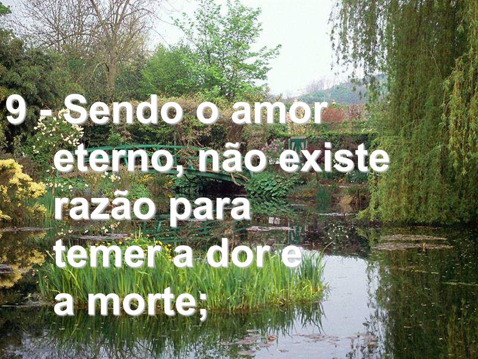 9 - Sendo o amor eterno, não existe razão para