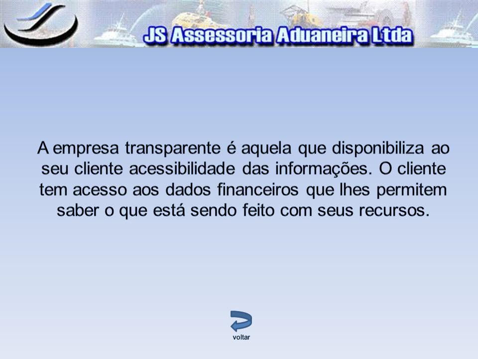 A empresa transparente é aquela que disponibiliza ao seu cliente acessibilidade das informações. O cliente tem acesso aos dados financeiros que lhes permitem saber o que está sendo feito com seus recursos.