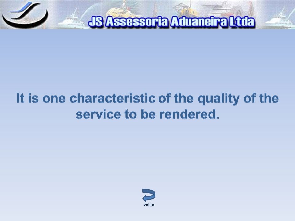 It is one characteristic of the quality of the service to be rendered.