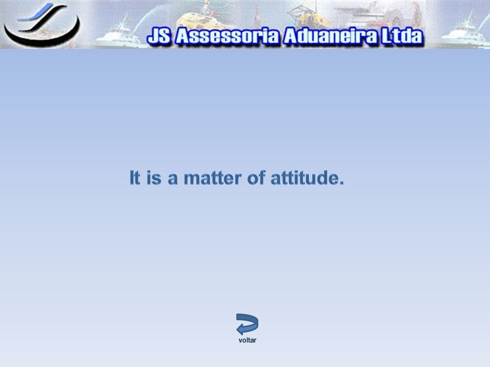 It is a matter of attitude.