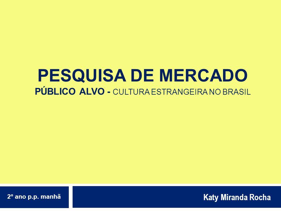 Pesquisa de mercado PÚBLICO ALVO - cultura estrangeira no brasil
