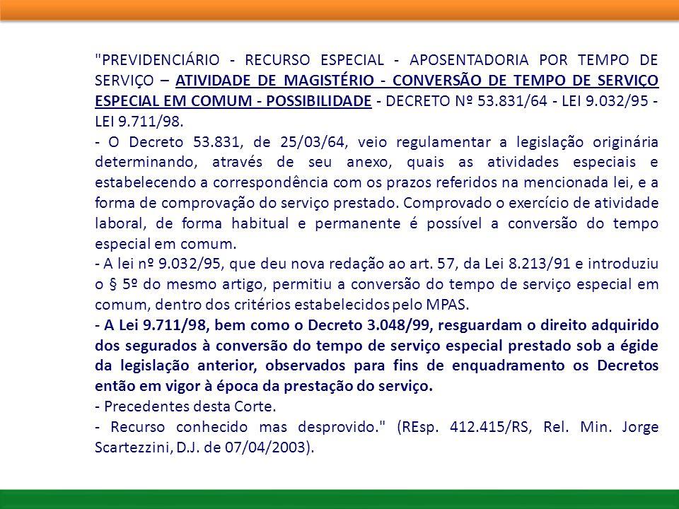 PREVIDENCIÁRIO - RECURSO ESPECIAL - APOSENTADORIA POR TEMPO DE SERVIÇO – ATIVIDADE DE MAGISTÉRIO - CONVERSÃO DE TEMPO DE SERVIÇO ESPECIAL EM COMUM - POSSIBILIDADE - DECRETO Nº 53.831/64 - LEI 9.032/95 - LEI 9.711/98.