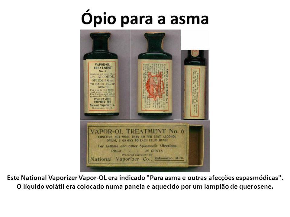 Ópio para a asma Este National Vaporizer Vapor-OL era indicado Para asma e outras afecções espasmódicas .