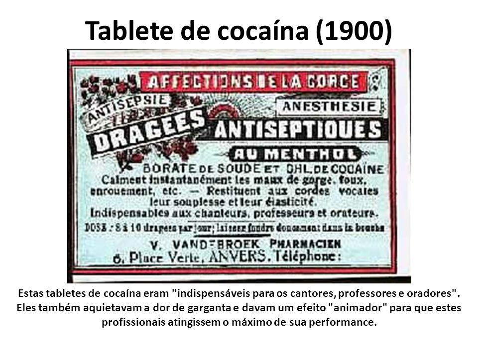Tablete de cocaína (1900) Estas tabletes de cocaína eram indispensáveis para os cantores, professores e oradores .