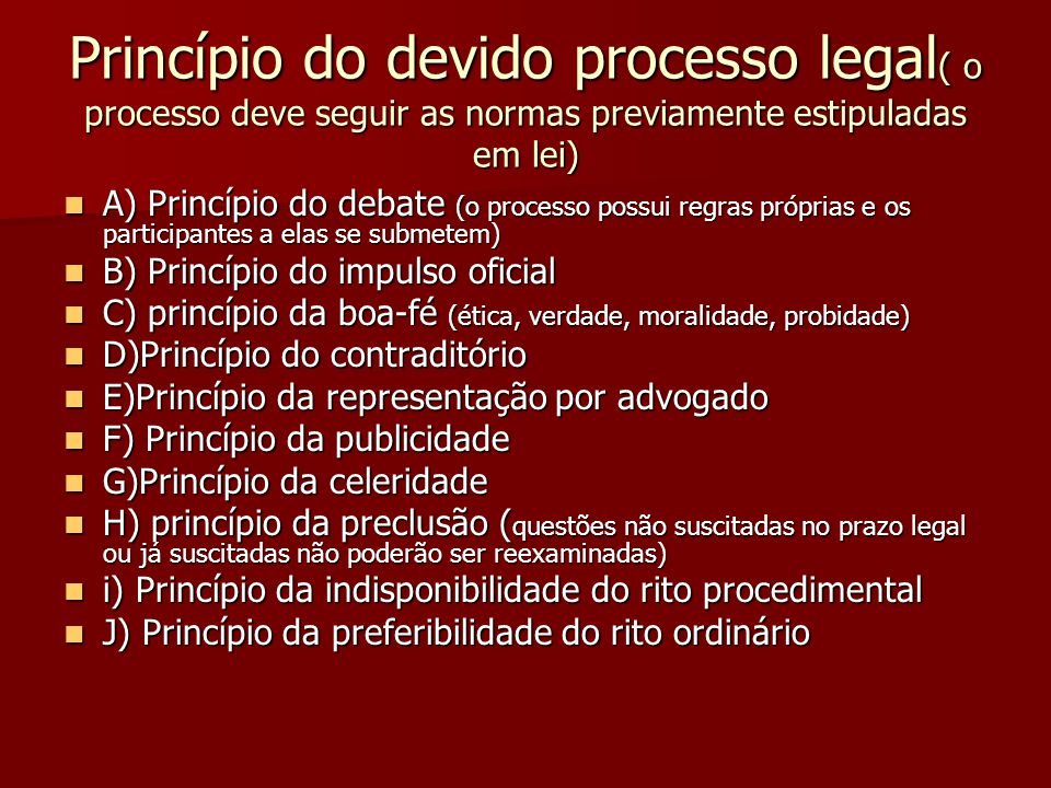 Princípio do devido processo legal( o processo deve seguir as normas previamente estipuladas em lei)