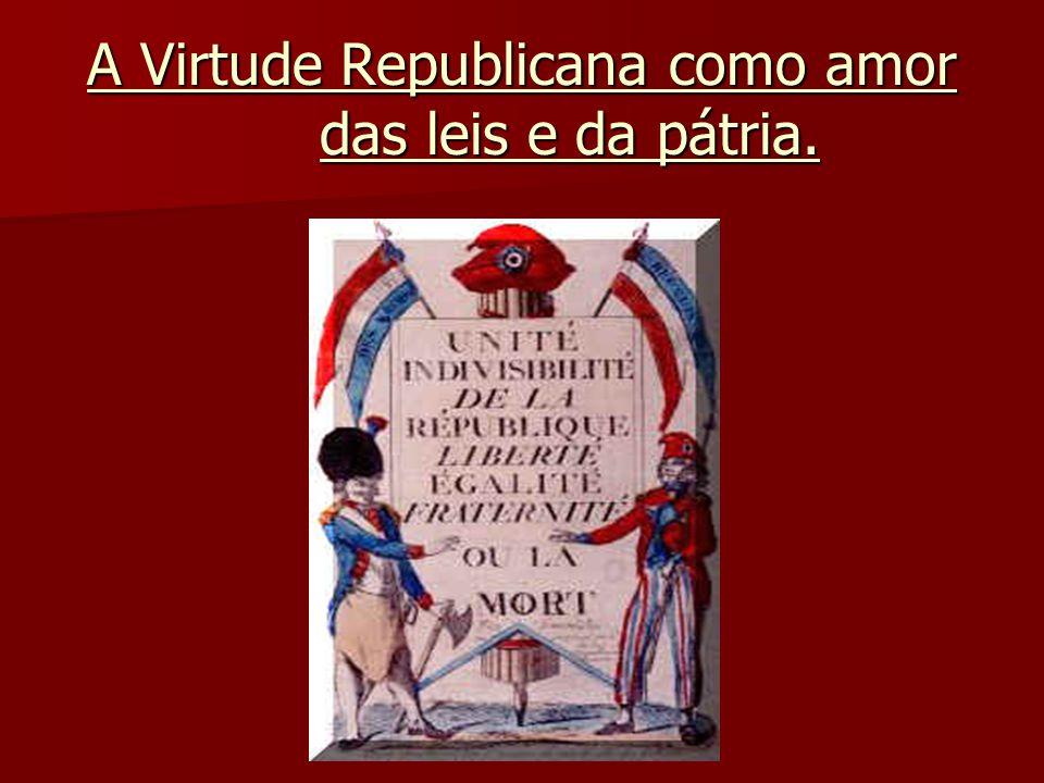 A Virtude Republicana como amor das leis e da pátria.