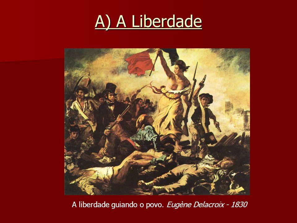 A) A Liberdade A liberdade guiando o povo. Eugène Delacroix - 1830