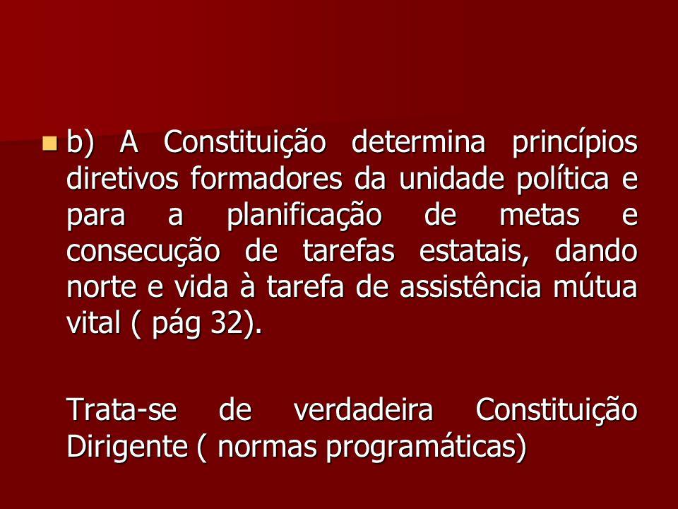 b) A Constituição determina princípios diretivos formadores da unidade política e para a planificação de metas e consecução de tarefas estatais, dando norte e vida à tarefa de assistência mútua vital ( pág 32).