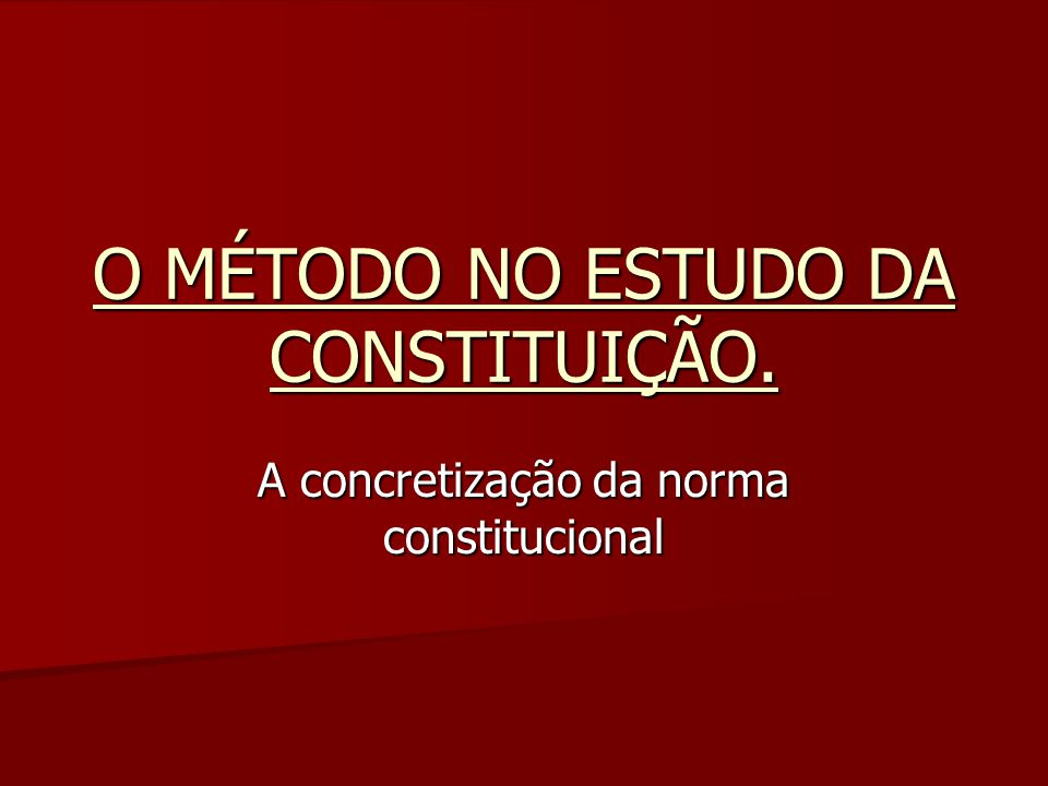 O MÉTODO NO ESTUDO DA CONSTITUIÇÃO.