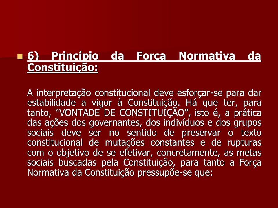 6) Princípio da Força Normativa da Constituição: