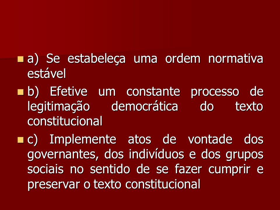 a) Se estabeleça uma ordem normativa estável