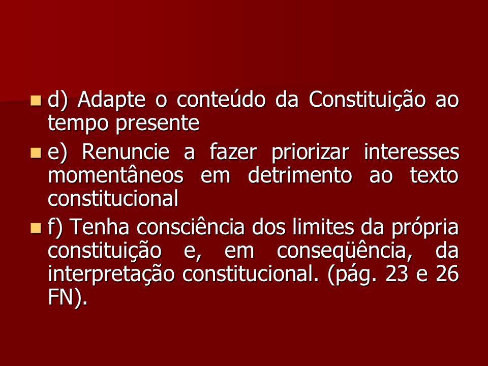 d) Adapte o conteúdo da Constituição ao tempo presente