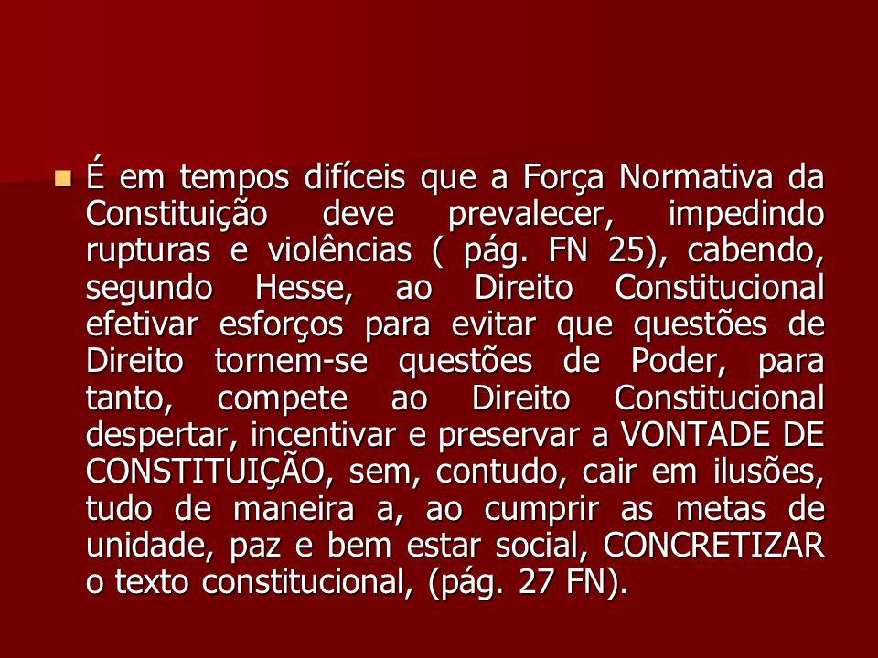 É em tempos difíceis que a Força Normativa da Constituição deve prevalecer, impedindo rupturas e violências ( pág.