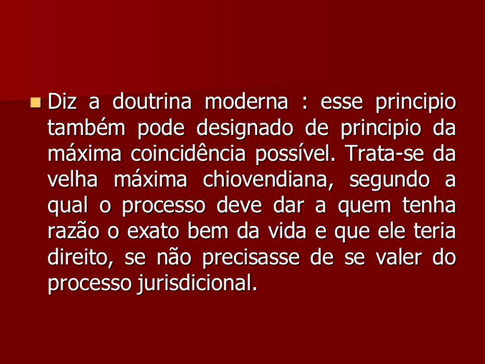 Diz a doutrina moderna : esse principio também pode designado de principio da máxima coincidência possível.