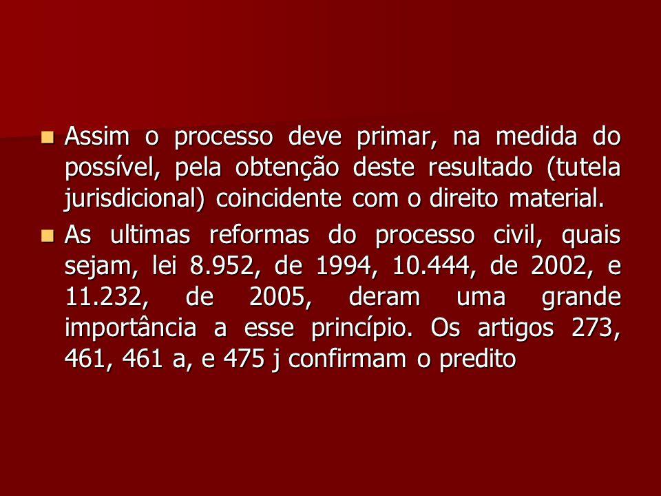 Assim o processo deve primar, na medida do possível, pela obtenção deste resultado (tutela jurisdicional) coincidente com o direito material.