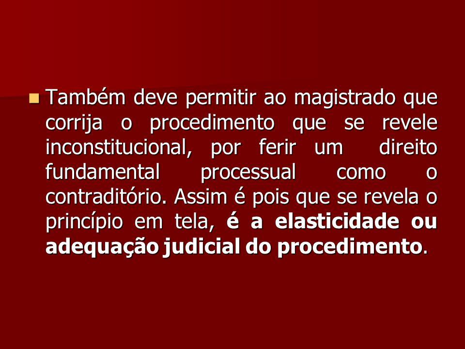 Também deve permitir ao magistrado que corrija o procedimento que se revele inconstitucional, por ferir um direito fundamental processual como o contraditório.