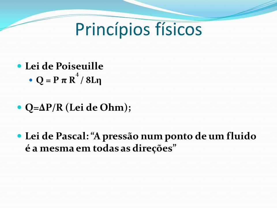 Princípios físicos Lei de Poiseuille Q=ΔP/R (Lei de Ohm);