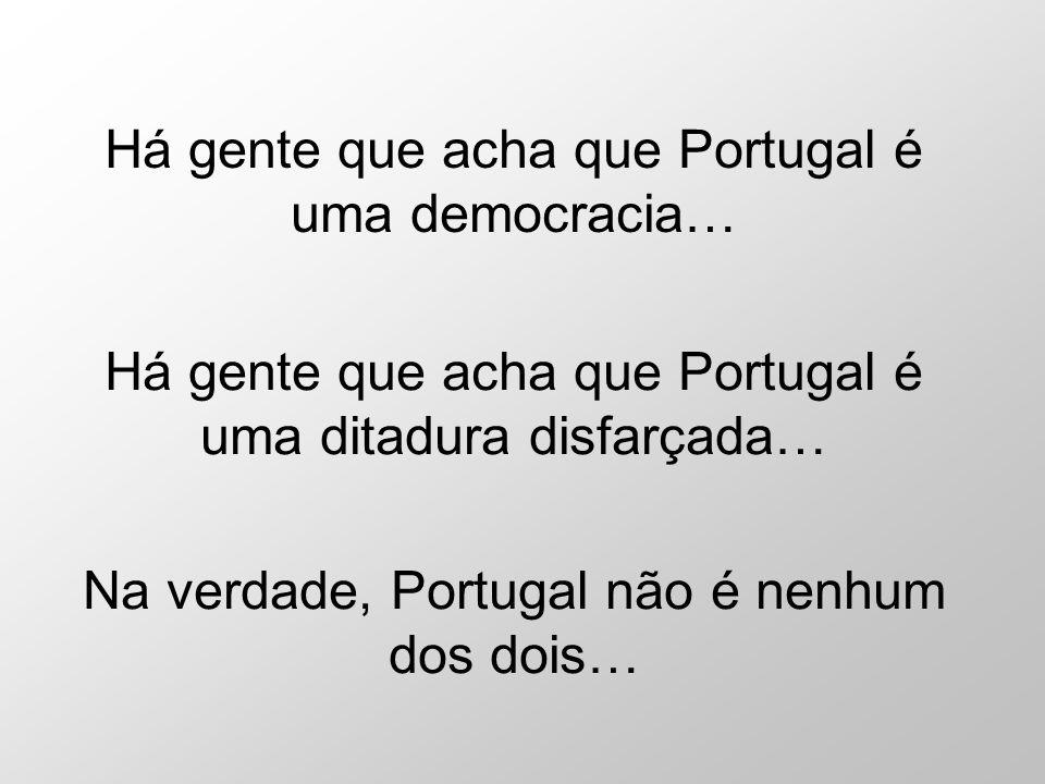Há gente que acha que Portugal é uma democracia…
