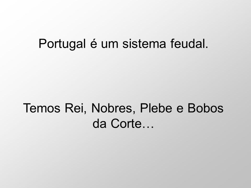 Portugal é um sistema feudal.