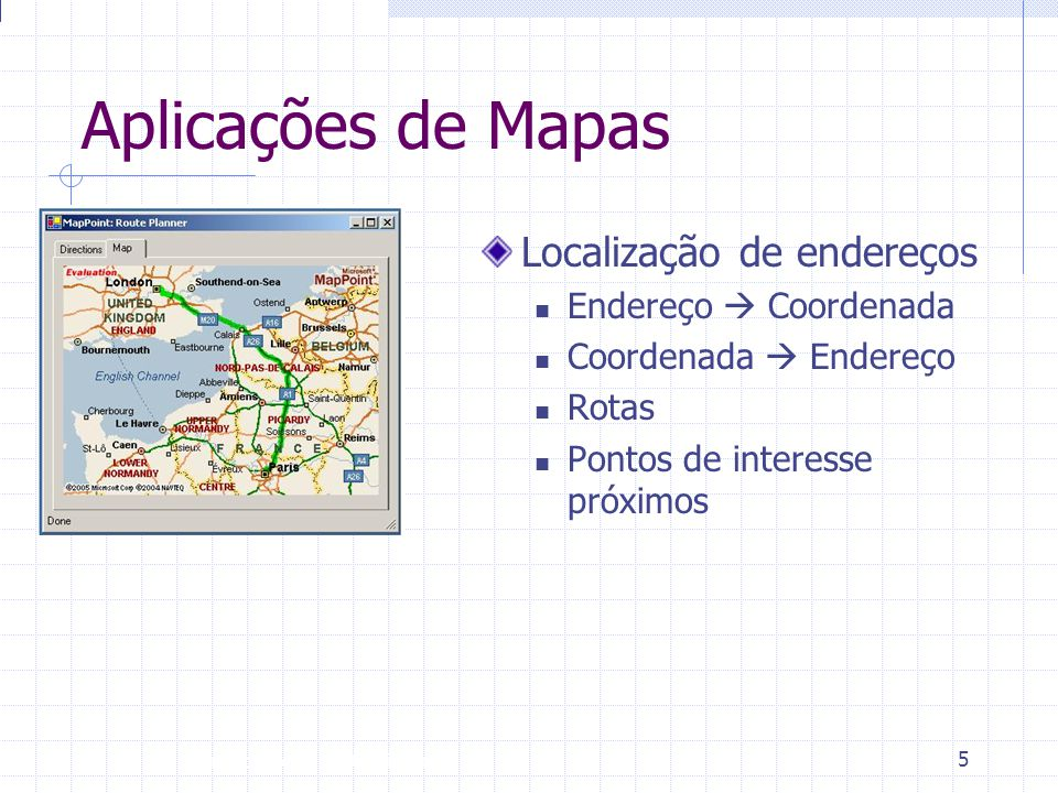 Aplicações de Mapas Localização de endereços Endereço  Coordenada