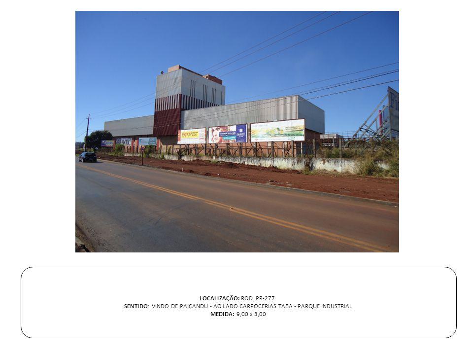 LOCALIZAÇÃO: ROD. PR-277 SENTIDO: VINDO DE PAIÇANDU - AO LADO CARROCERIAS TABA - PARQUE INDUSTRIAL.